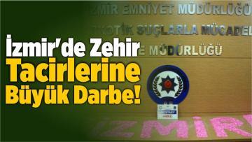 İzmir'de Zehir Tacirlerine Büyük Darbe!