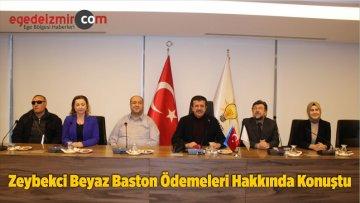 Zeybekci, Beyaz Baston Ödemeleri Hakkında Konuştu
