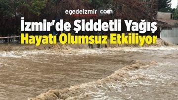 İzmir'de Şiddetli Yağış Hayatı Olumsuz Etkiliyor