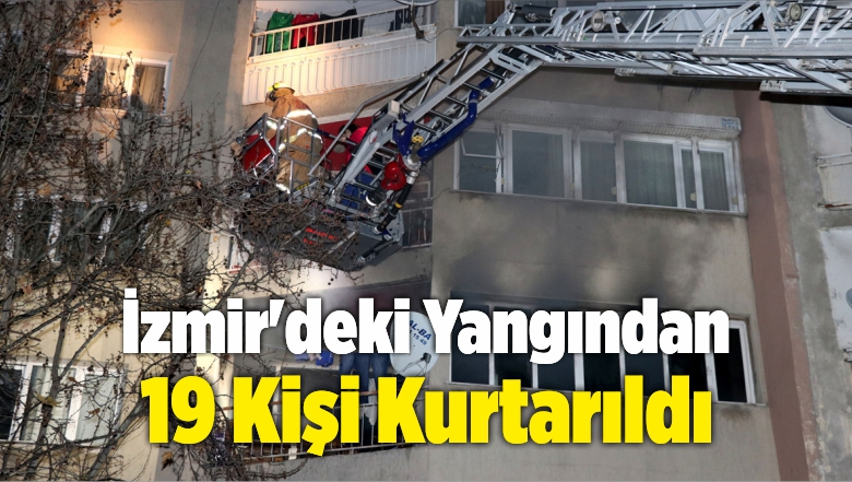 İzmir'deki Yangında 19 Kişi Polis ve İtfaiye Ekiplerince Kurtarıldı