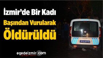 İzmir'de Bir Kadın Başından Vurularak Öldürüldü