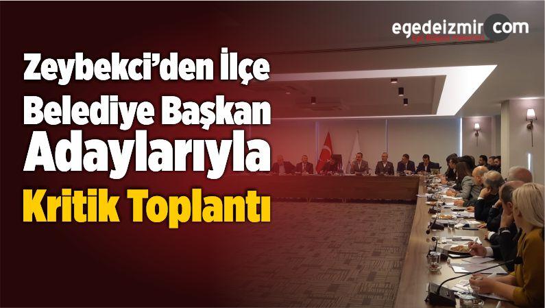 Zeybekci'den İlçe Belediye Başkan Adaylarıyla Kritik Toplantı