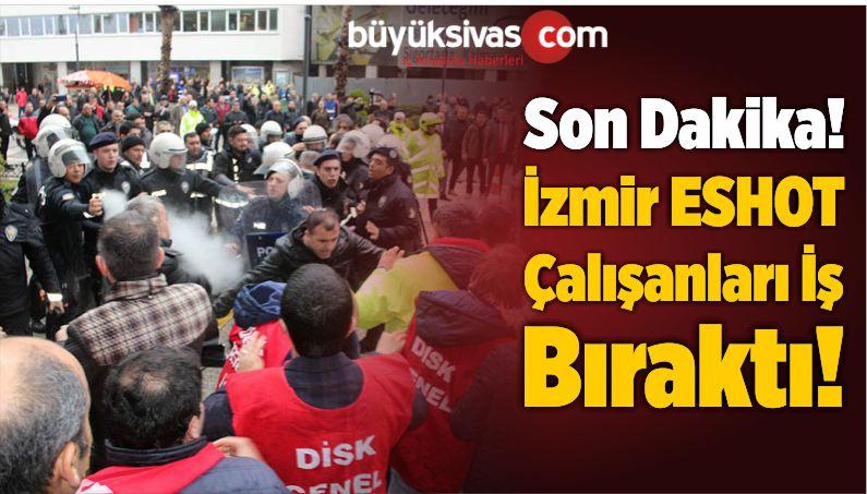 Son Dakika! İzmir ESHOT Çalışanları İş Bıraktı!