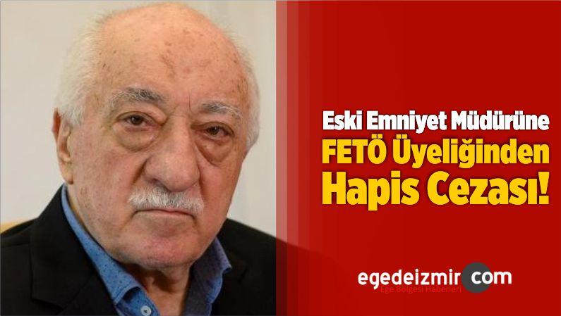 Eski Emniyet Müdürüne FETÖ Üyeliğinden 8 Yıl 9 Ay Hapis Cezası
