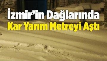 İzmir'de Kar Yağışıyla Birlikte Kar Kalınlığı Yarım Metreyi Aştı