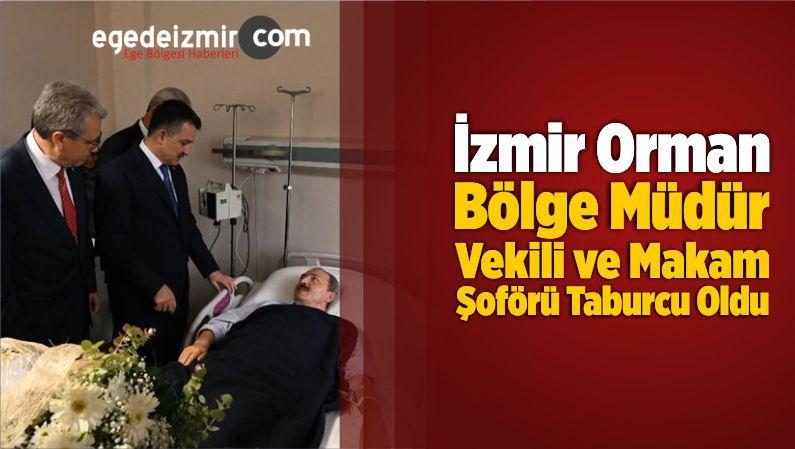 İzmir Orman Bölge Müdür Vekili ve Makam Şoförü Taburcu Oldu