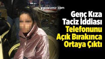 Genç Kıza Taciz İddiası Telefonunu Açık Bırakınca Ortaya Çıktı