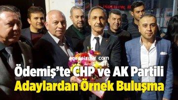 Ödemiş'te CHP ve AK Partili Adaylardan Örnek Buluşma