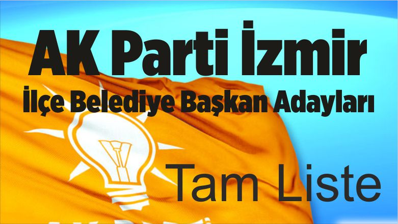 AK Parti izmir ilçe Başkan Adayları Belli Oldu!