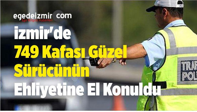 izmir'in 749 Kafası Güzel Sürücüsünün Ehliyetine El Konuldu