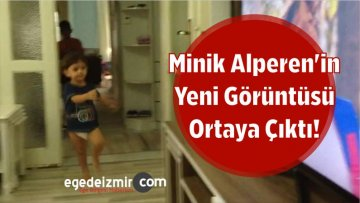Minik Alperen'in Yeni Görüntüsü Ortaya Çıktı