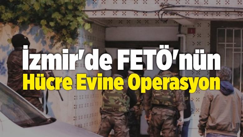 İzmir'de FETÖ'nün Hücre Evine Operasyon