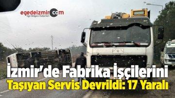 İzmir'de Fabrika İşçilerini Taşıyan Servis Devrildi: 17 Yaralı