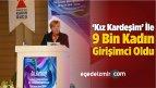 'Kız Kardeşim' İle 9 Bin Kadın Girişimci Oldu