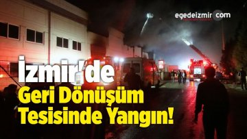 İzmir'de Geri Dönüşüm Tesisinde Yangın!
