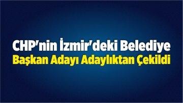 CHP'nin İzmir'deki Başkan Adayı Adaylıktan Çekildi