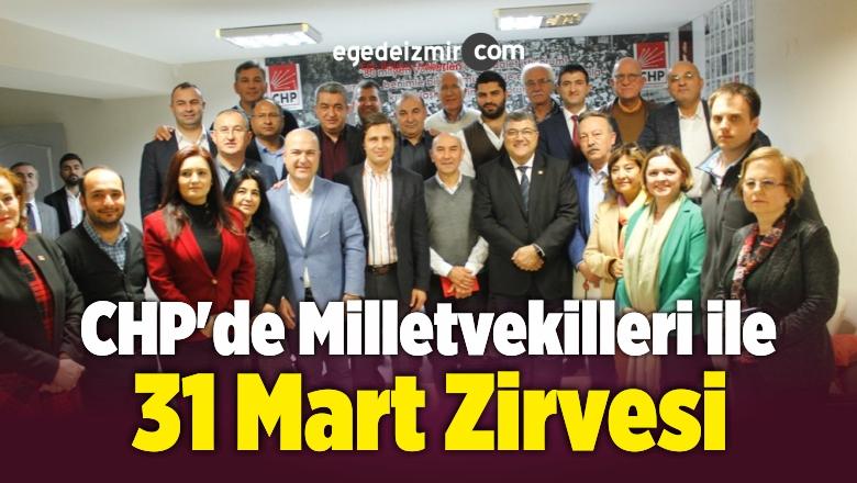 CHP'de Milletvekilleri ile 31 Mart Zirvesi