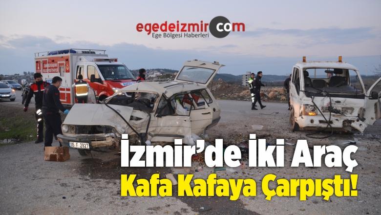 İzmir'de İki Araç Kafa Kafaya Çarpıştı!