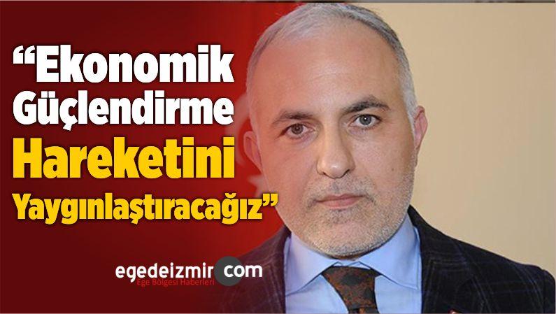 """""""Ekonomik Güçlendirme Hareketini Yaygınlaştıracağız"""""""