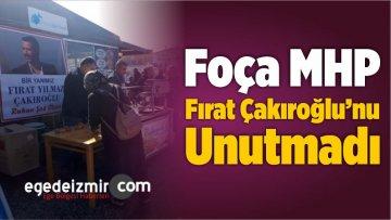 Foça MHP, Fırat Çakıroğlu'nu Unutmadı