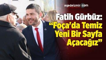 """Fatih Gürbüz: """"Foça'da Temiz, Yeni Bir Sayfa Açacağız"""""""
