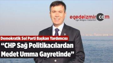 """DSP Başkan Yardımcısı: """"CHP Sağ Politikacılardan Medet Umma Gayretinde"""""""