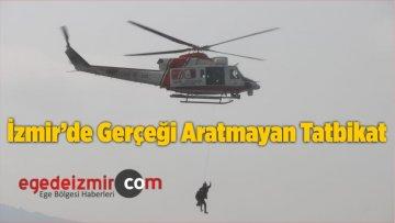 İzmir'de Gerçeği Aratmayan Tatbikat