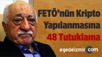 FETÖ'nün Kripto Yapılanmasına 48 Tutuklama