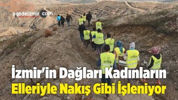 İzmir'in Dağları Kadınların Elleriyle Nakış Gibi İşleniyor