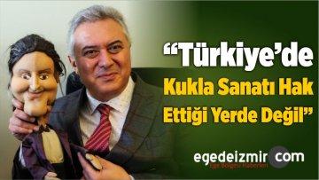 """""""Türkiye'de Kukla Sanatı Hak Ettiği Yerde Değil"""""""