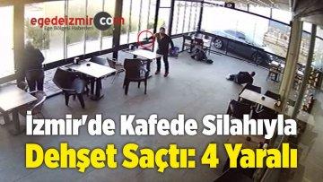 İzmir'de Kafede Silahıyla Dehşet Saçtı: 4 Yaralı