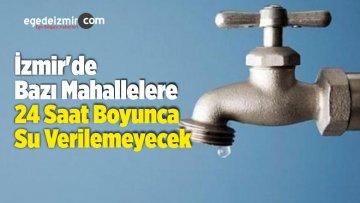 İzmir'de Bazı Mahallelere 24 Saat Boyunca Su Verilemeyecek