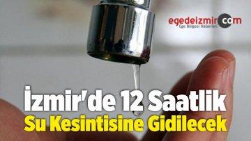 İzmir'de 12 Saatlik Su Kesintisine Gidilecek
