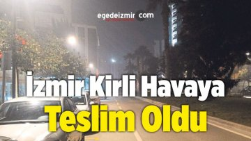 İzmir Kirli Havaya Teslim Oldu