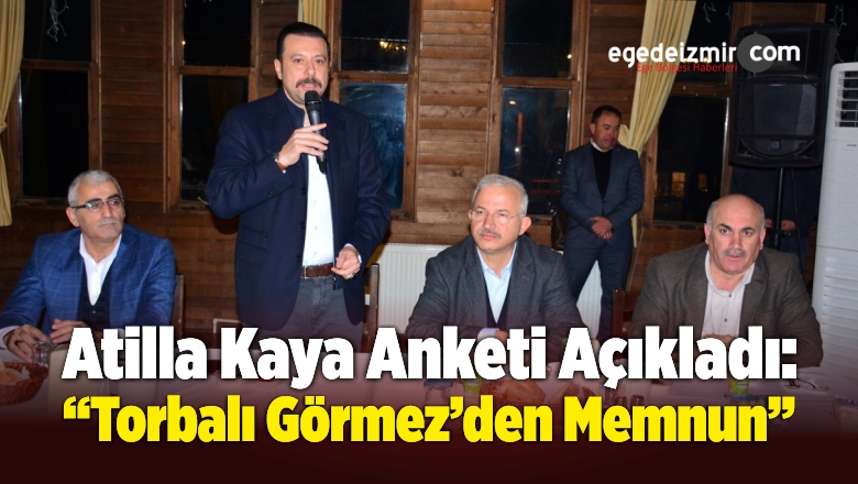 """Atilla Kaya Anketi Açıkladı: """"Torbalı Görmez'den Memnun"""""""