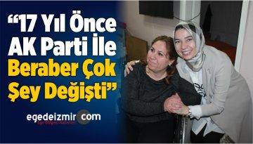 """""""17 Yıl Önce AK Parti İle Beraber Çok Şey Değişti"""""""