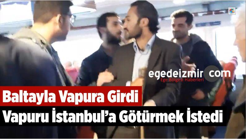 Baltayla Vapura Girdi, Vapuru İstanbul'a Götürmek İstedi