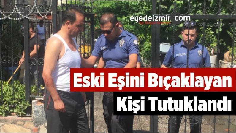 Eski Eşini Bıçaklayan Kişi Tutuklandı
