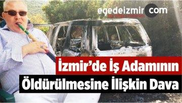 İzmir'de İş Adamının Öldürülmesine İlişkin Dava