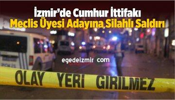 İzmir'de Cumhur İttifakı Meclis Üyesi Adayına Silahlı Saldırı