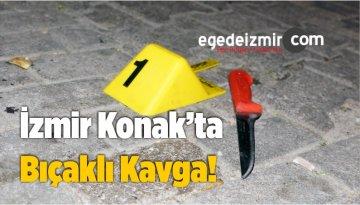 İzmir Konak'ta Bıçaklı Kavga!