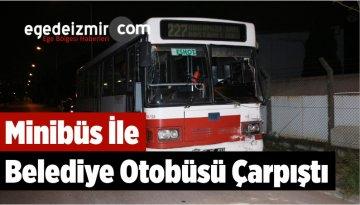 Feci Kaza! Minibüs İle Belediye Otobüsü Çarpıştı
