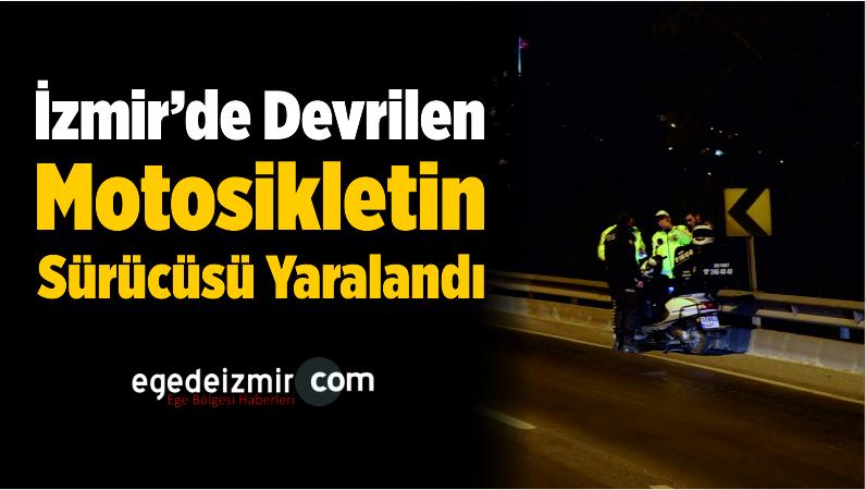 İzmir'de Devrilen Motosikletin Sürücüsü Yaralandı
