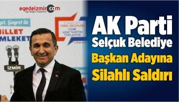 AK Parti Selçuk Belediye Başkan Adayına Silahlı Saldırı