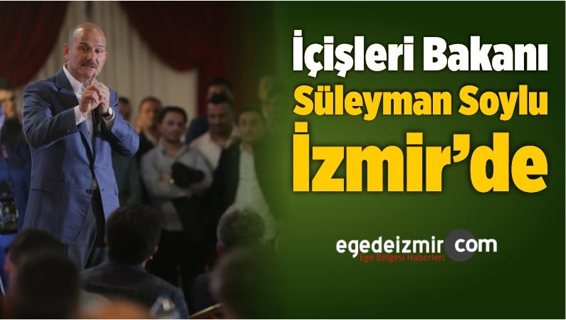 İçişleri Bakanı Süleyman Soylu İzmir'de
