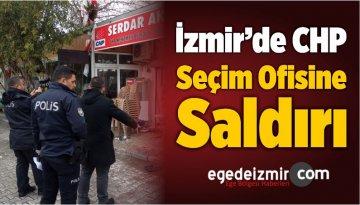 İzmir'de CHP Seçim Ofisine Saldırı