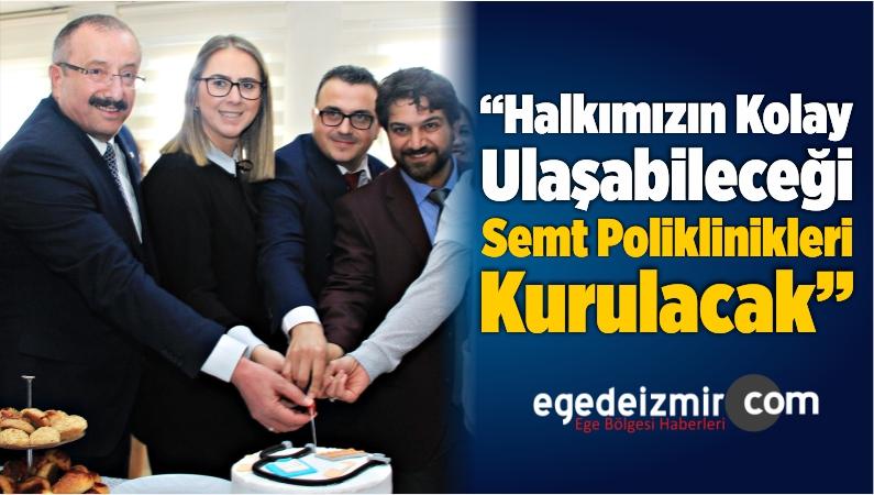 """""""Halkımızın Kolay Ulaşabileceği Semt Poliklinikleri Kurulacak"""""""