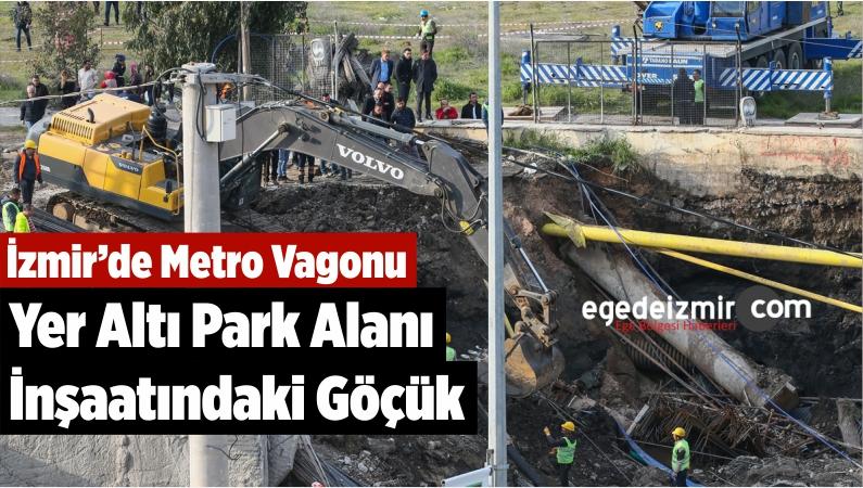 İzmir'de Metro Vagonu Yer Altı Park Alanı İnşaatındaki Göçük