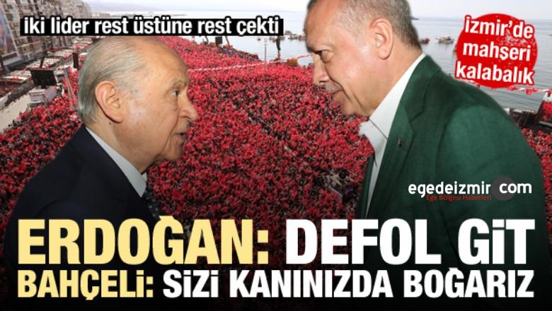 Erdoğan: Defol Git.. Bahçeli: Sizi Kanınızda Boğarız!