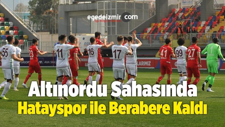 Altınordu Sahasında Hatayspor ile 2-2 Berabere Kaldı
